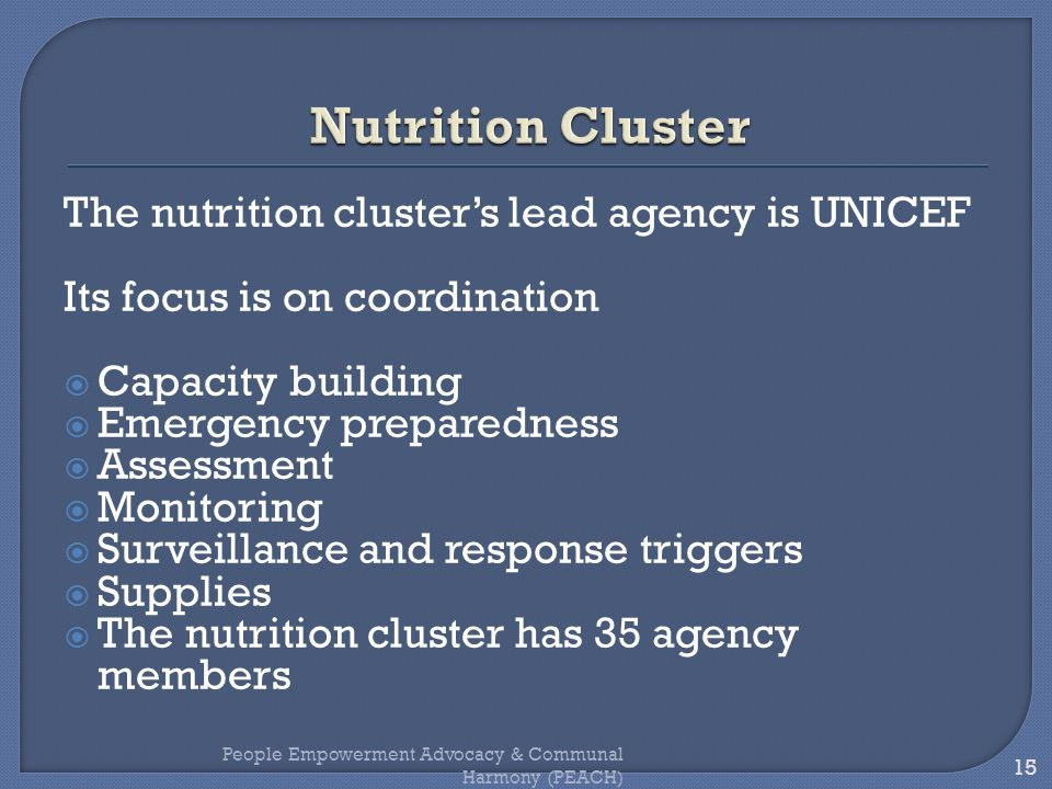 Nutrition Cluster The nutrition cluster's lead agency is UNICEF