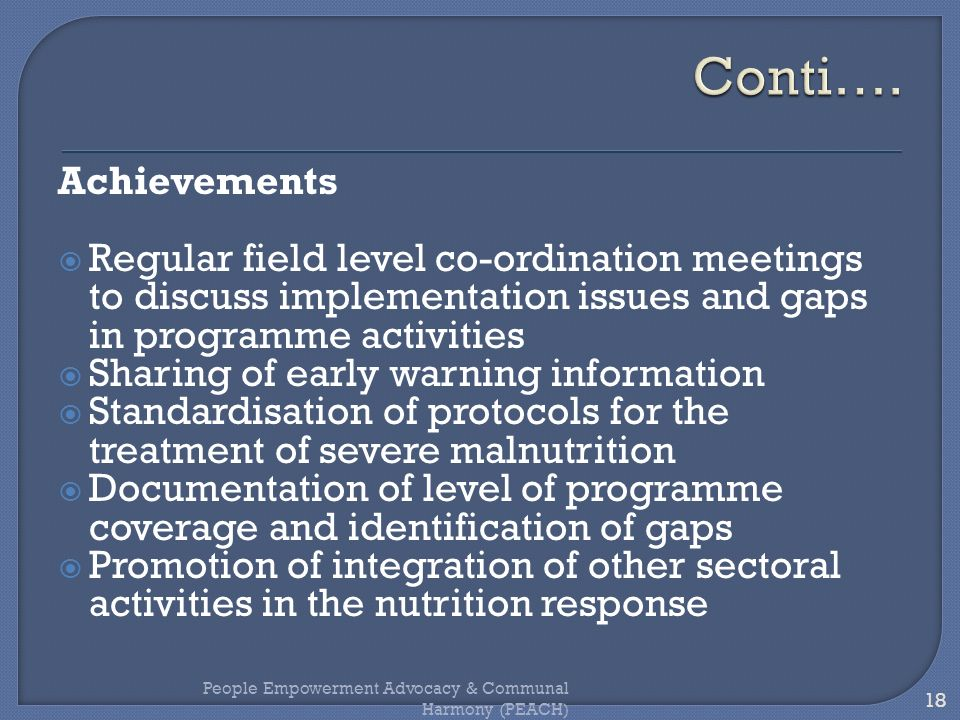 Conti…. Achievements. Regular field level co-ordination meetings to discuss implementation issues and gaps in programme activities.