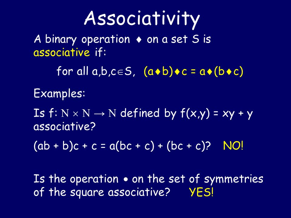Associativity A binary operation  on a set S is associative if:
