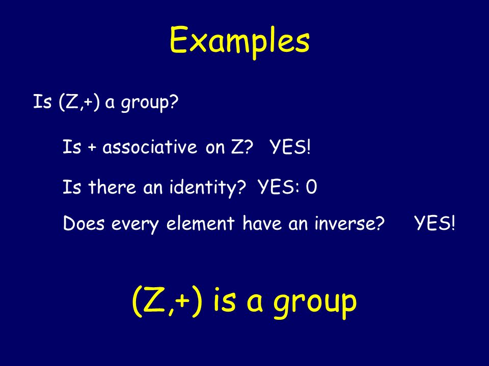 Examples (Z,+) is a group Is (Z,+) a group Is + associative on Z