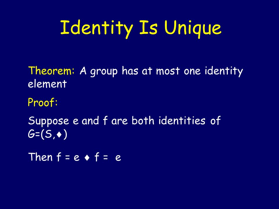 Identity Is Unique Theorem: A group has at most one identity element