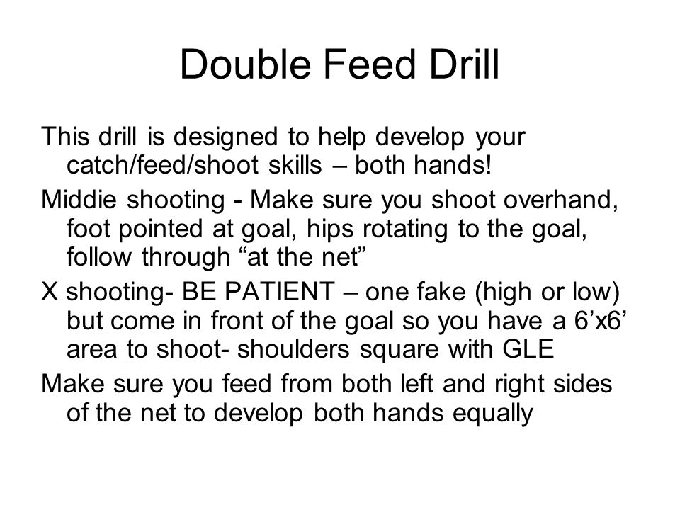 Double Feed Drill This drill is designed to help develop your catch/feed/shoot skills – both hands!