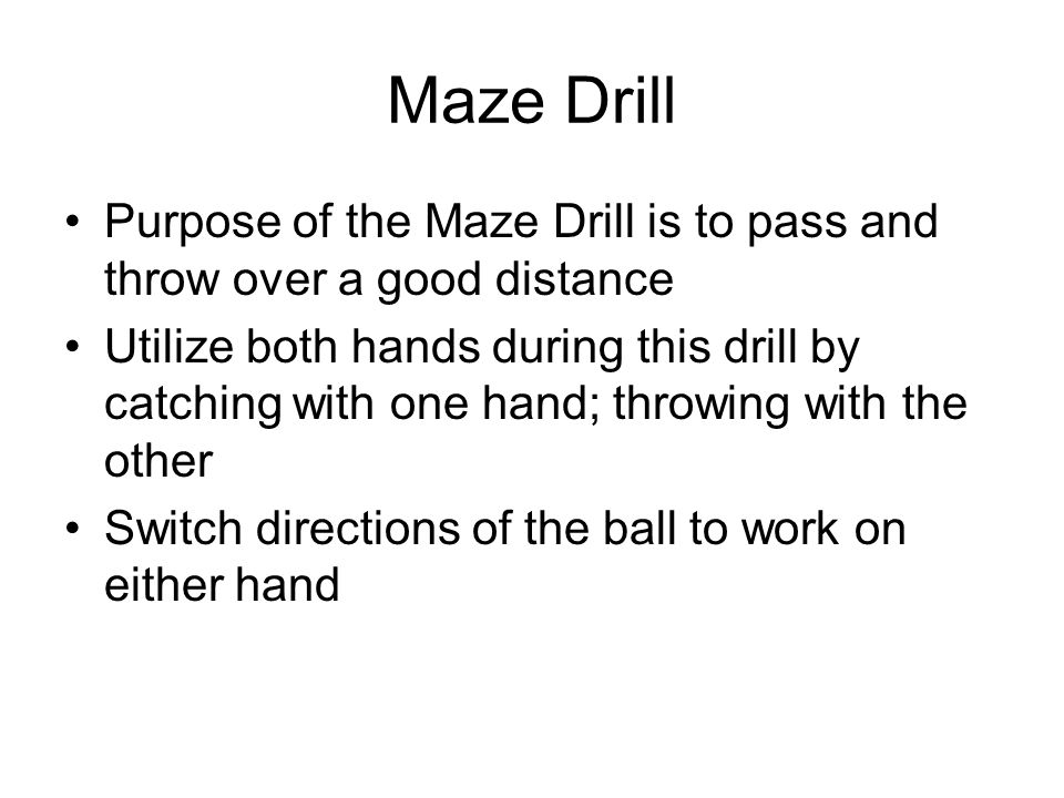 Maze Drill Purpose of the Maze Drill is to pass and throw over a good distance.