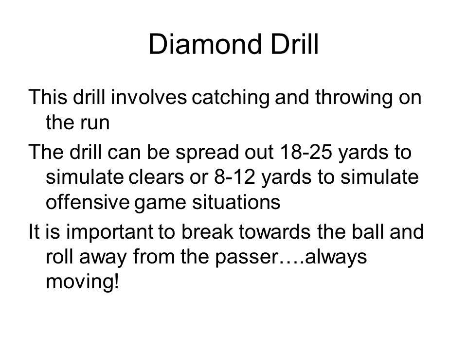Diamond Drill This drill involves catching and throwing on the run