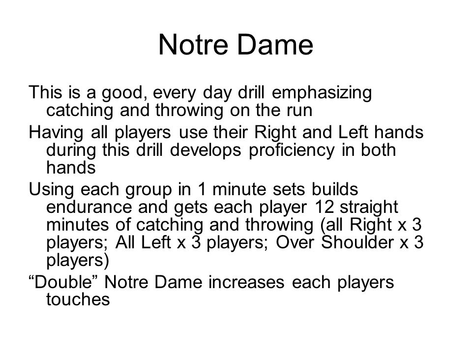 Notre Dame This is a good, every day drill emphasizing catching and throwing on the run.