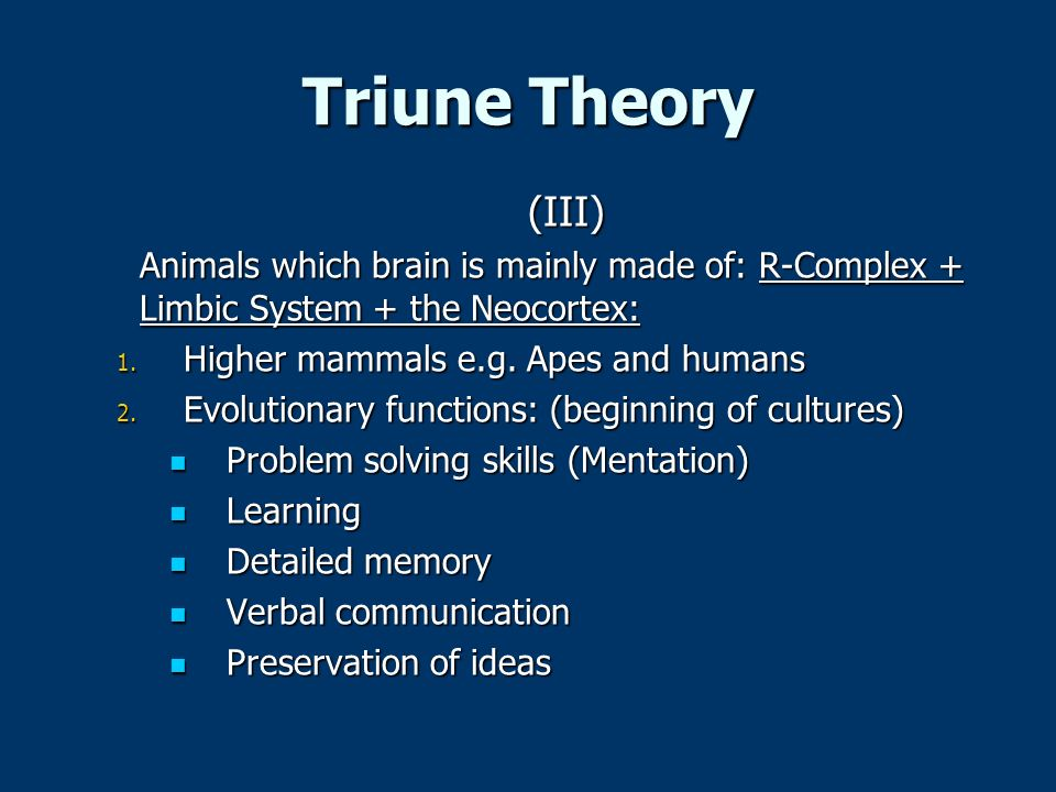 Triune Theory (III) Animals which brain is mainly made of: R-Complex + Limbic System + the Neocortex: