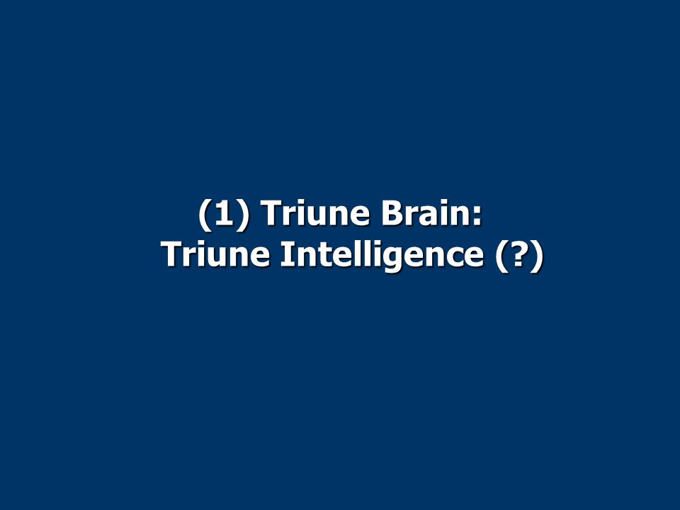 (1) Triune Brain: Triune Intelligence ( )
