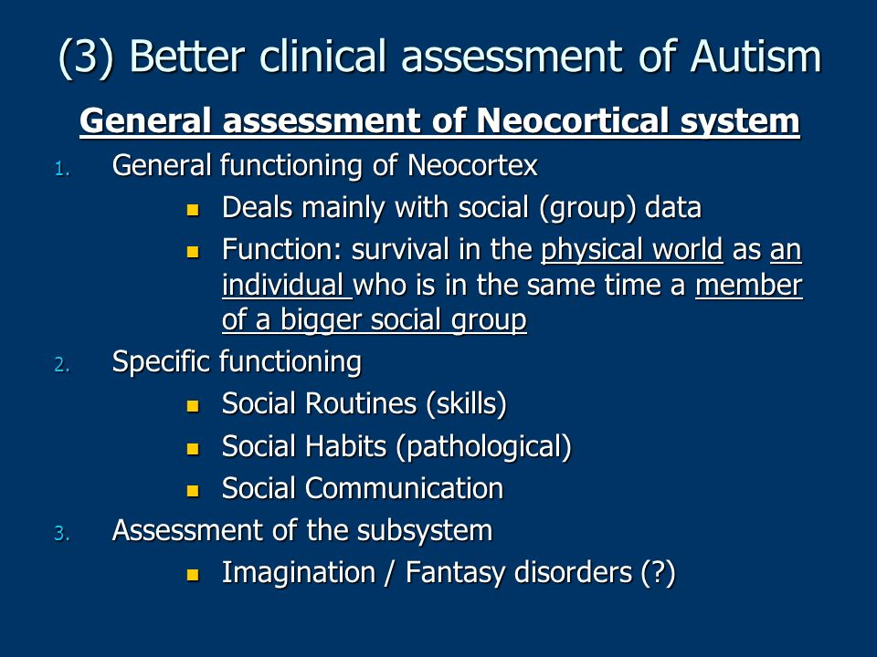 (3) Better clinical assessment of Autism