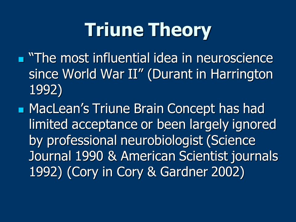 Triune Theory The most influential idea in neuroscience since World War II (Durant in Harrington 1992)
