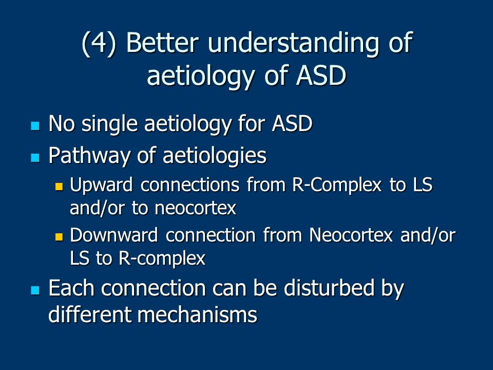 (4) Better understanding of aetiology of ASD