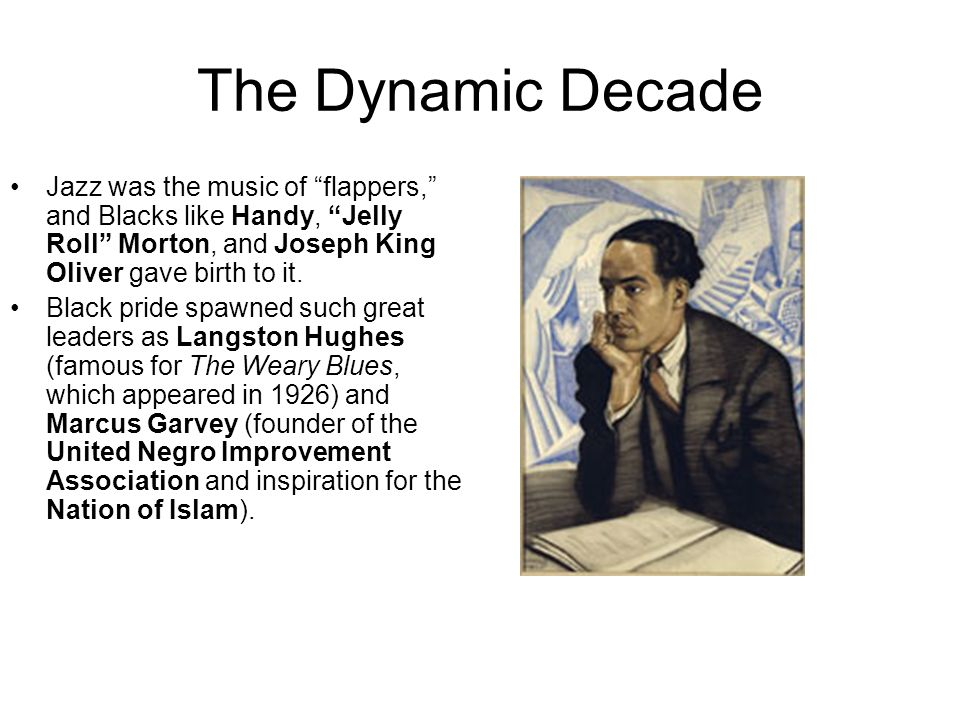 The Dynamic Decade Jazz was the music of flappers, and Blacks like Handy, Jelly Roll Morton, and Joseph King Oliver gave birth to it.