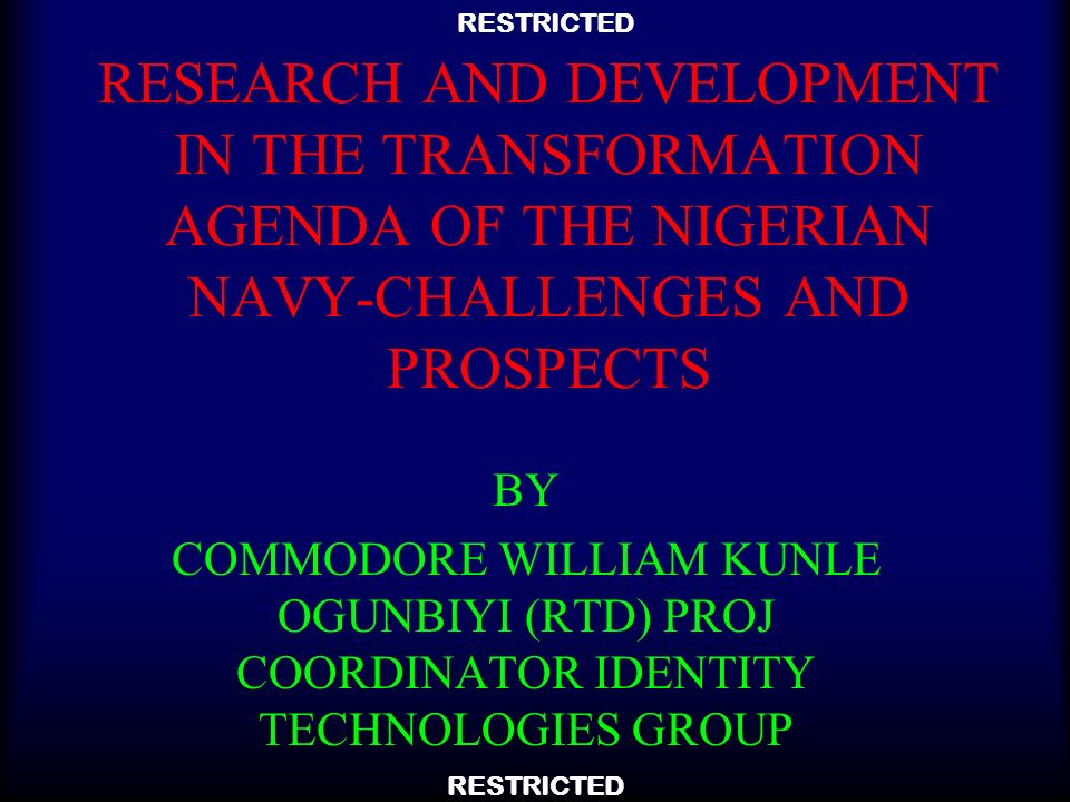 RESEARCH AND DEVELOPMENT IN THE TRANSFORMATION AGENDA OF THE NIGERIAN NAVY-CHALLENGES AND PROSPECTS