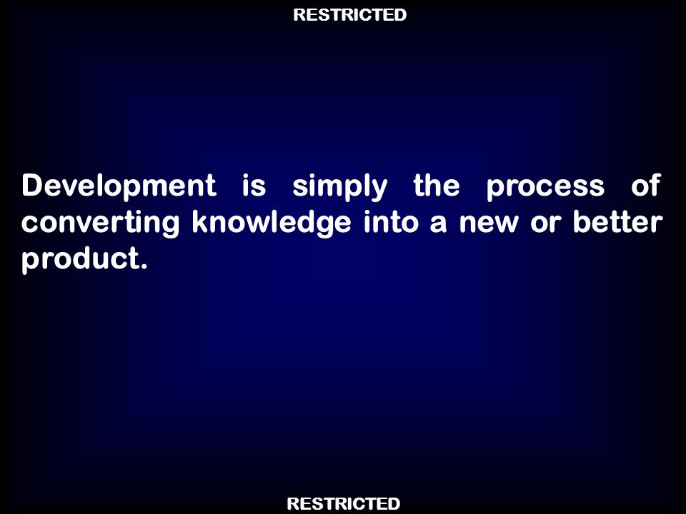 Development is simply the process of converting knowledge into a new or better product.