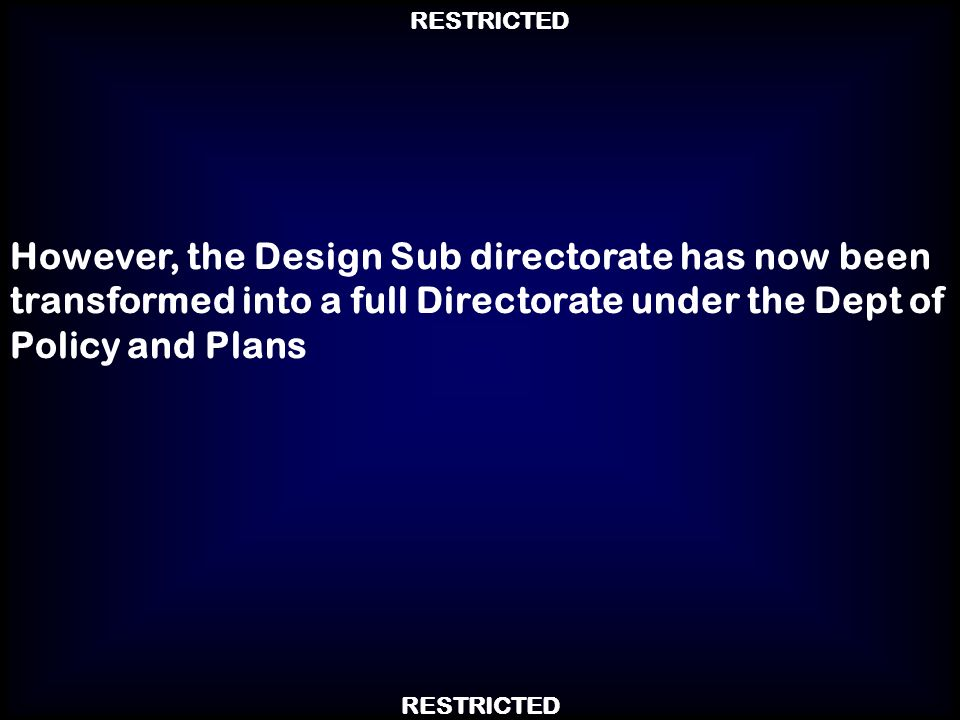 However, the Design Sub directorate has now been transformed into a full Directorate under the Dept of Policy and Plans
