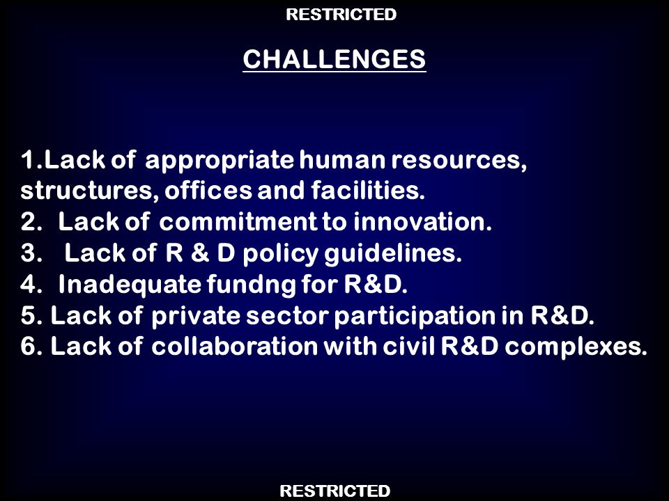 CHALLENGES Lack of appropriate human resources, structures, offices and facilities. Lack of commitment to innovation.