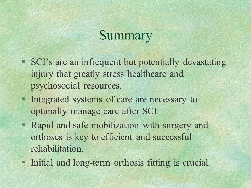 Summary SCI's are an infrequent but potentially devastating injury that greatly stress healthcare and psychosocial resources.