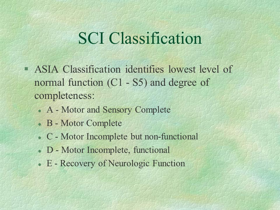 SCI Classification ASIA Classification identifies lowest level of normal function (C1 - S5) and degree of completeness: