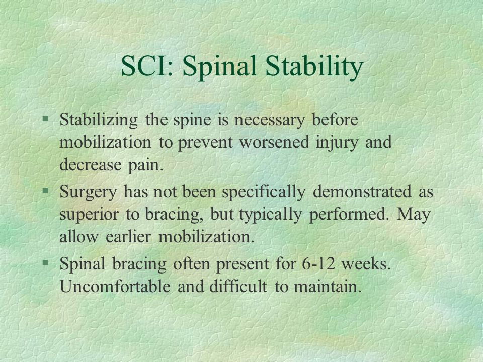 SCI: Spinal Stability Stabilizing the spine is necessary before mobilization to prevent worsened injury and decrease pain.