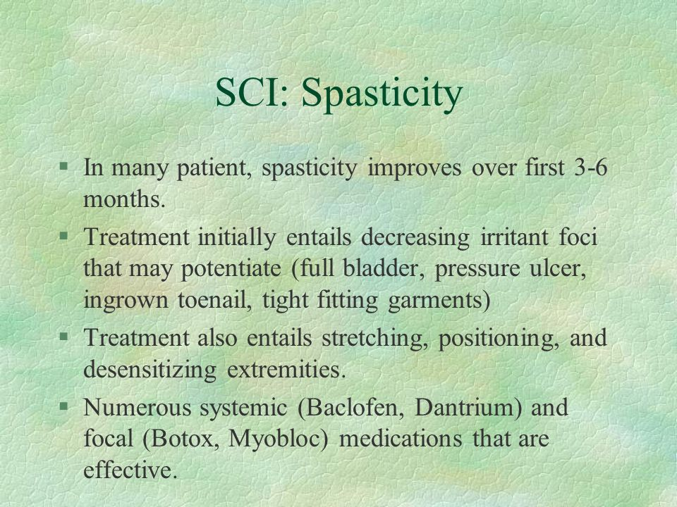 SCI: Spasticity In many patient, spasticity improves over first 3-6 months.