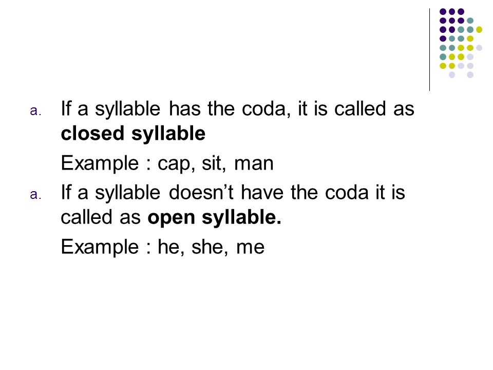If a syllable has the coda, it is called as closed syllable