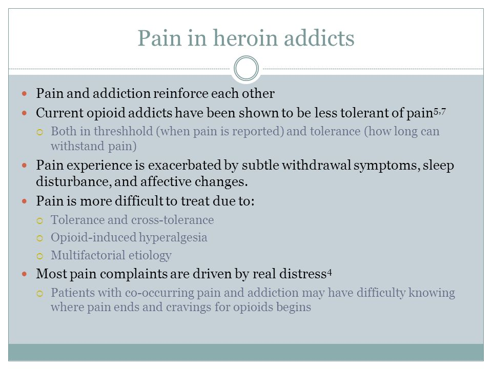 Pain in heroin addicts Pain and addiction reinforce each other