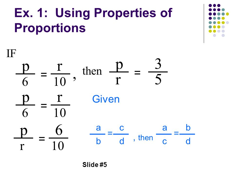 Ex. 1: Using Properties of Proportions