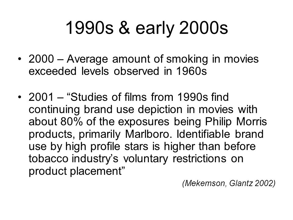 1990s & early 2000s 2000 – Average amount of smoking in movies exceeded levels observed in 1960s.
