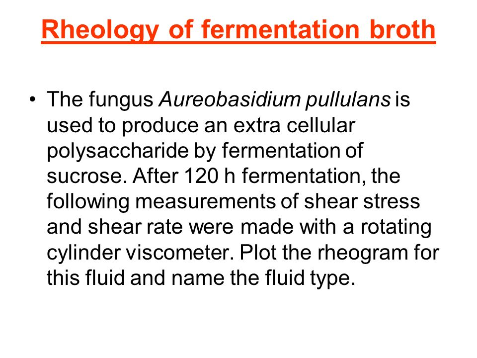 Rheology of fermentation broth