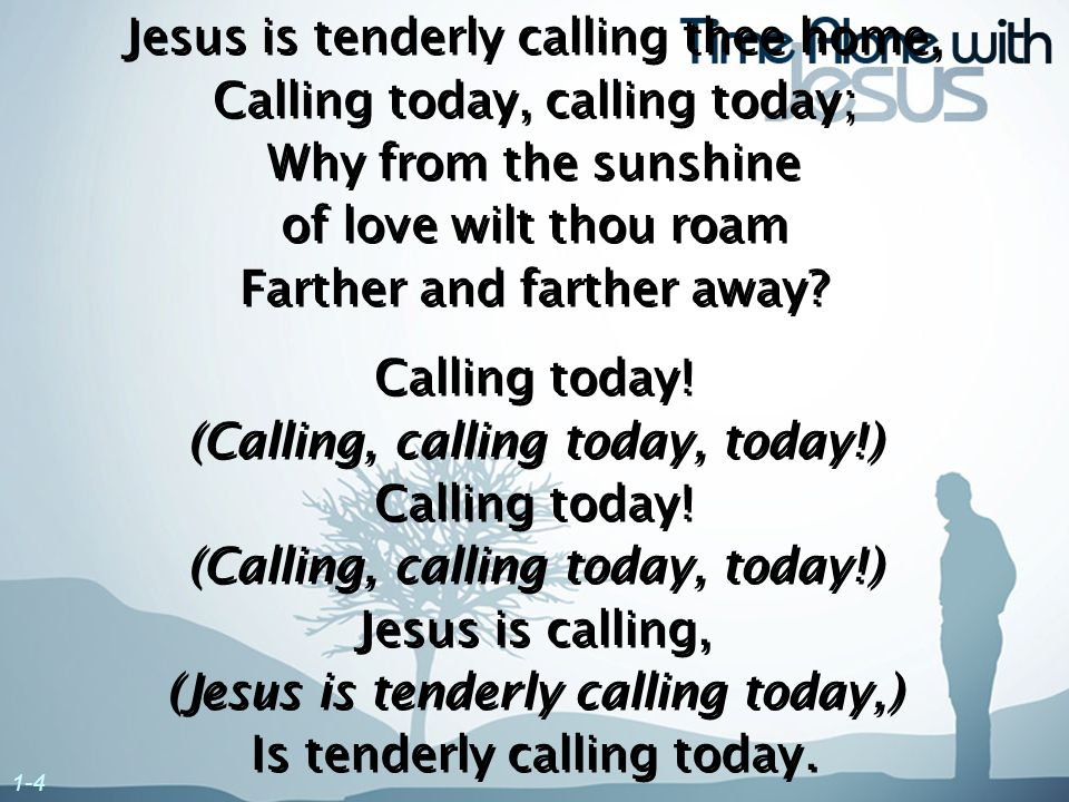 Jesus is tenderly calling thee home, Calling today, calling today;
