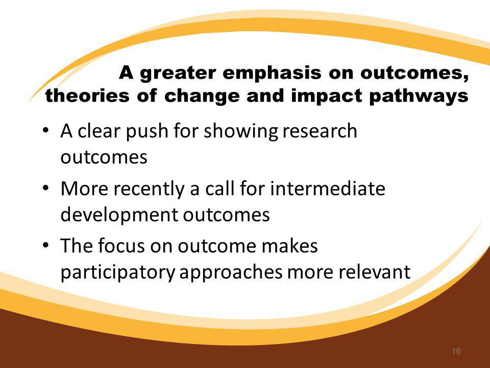 A greater emphasis on outcomes, theories of change and impact pathways