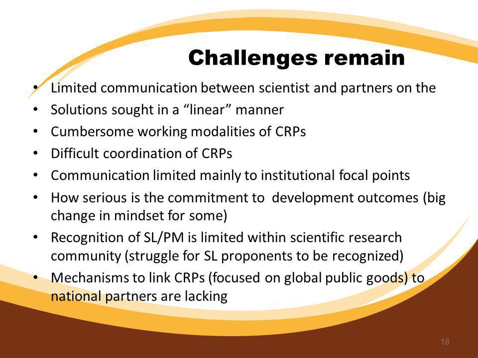 Challenges remain Limited communication between scientist and partners on the. Solutions sought in a linear manner.