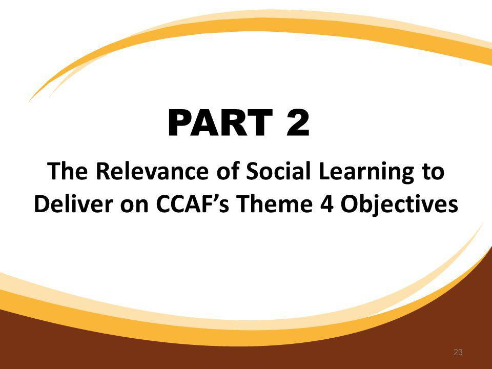 PART 2 The Relevance of Social Learning to Deliver on CCAF's Theme 4 Objectives