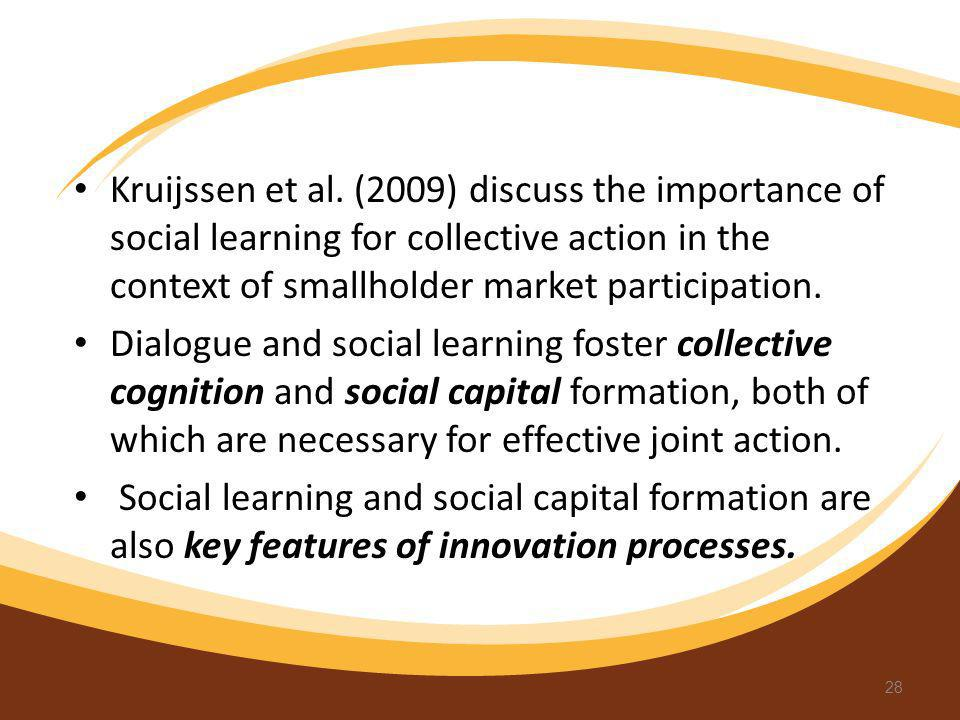 Kruijssen et al. (2009) discuss the importance of social learning for collective action in the context of smallholder market participation.