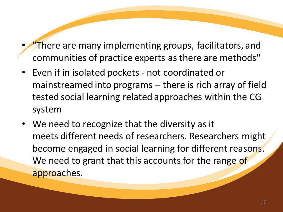There are many implementing groups, facilitators, and communities of practice experts as there are methods