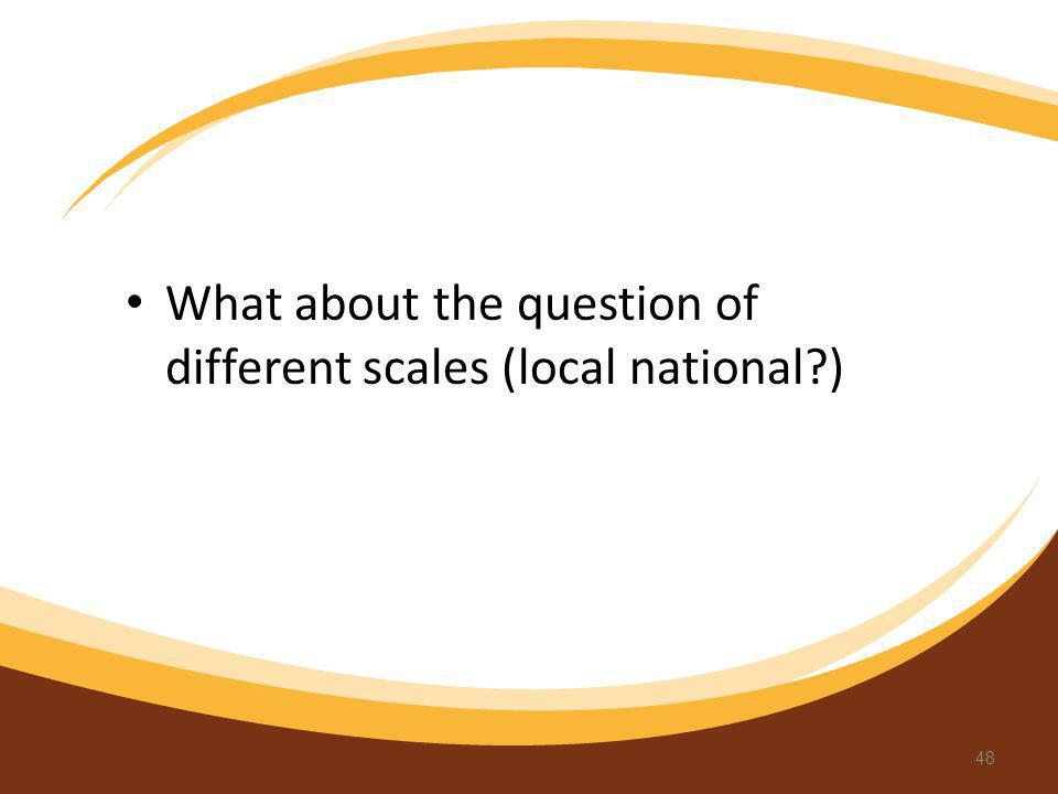 What about the question of different scales (local national )