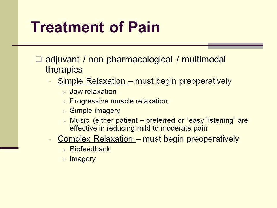 Treatment of Pain adjuvant / non-pharmacological / multimodal therapies. Simple Relaxation – must begin preoperatively.