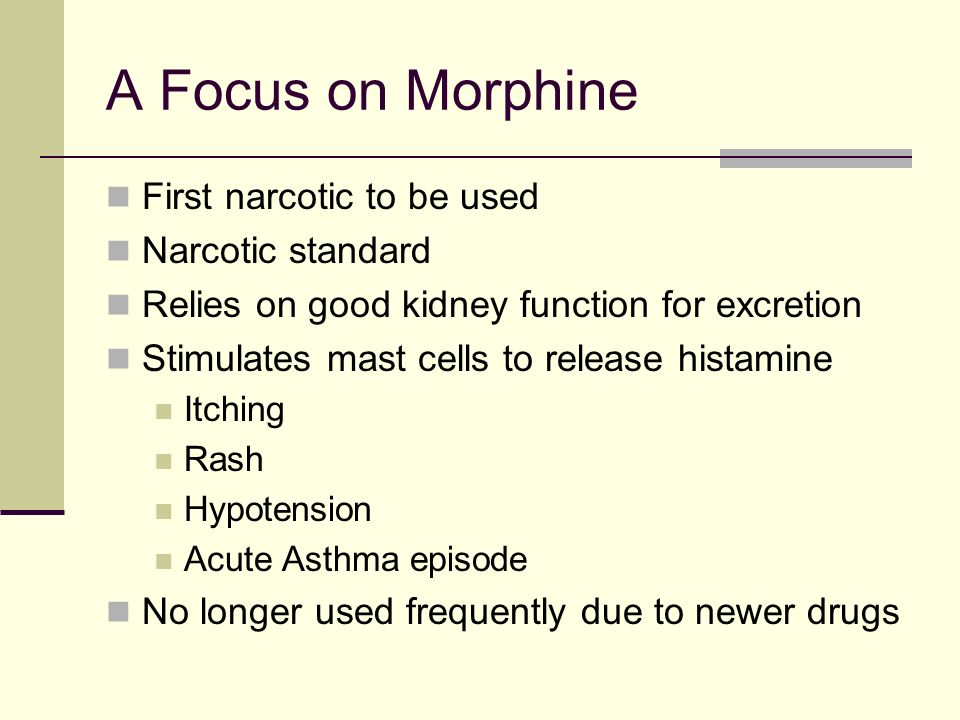 A Focus on Morphine First narcotic to be used Narcotic standard