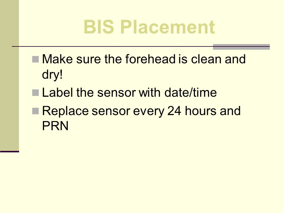 BIS Placement Make sure the forehead is clean and dry!