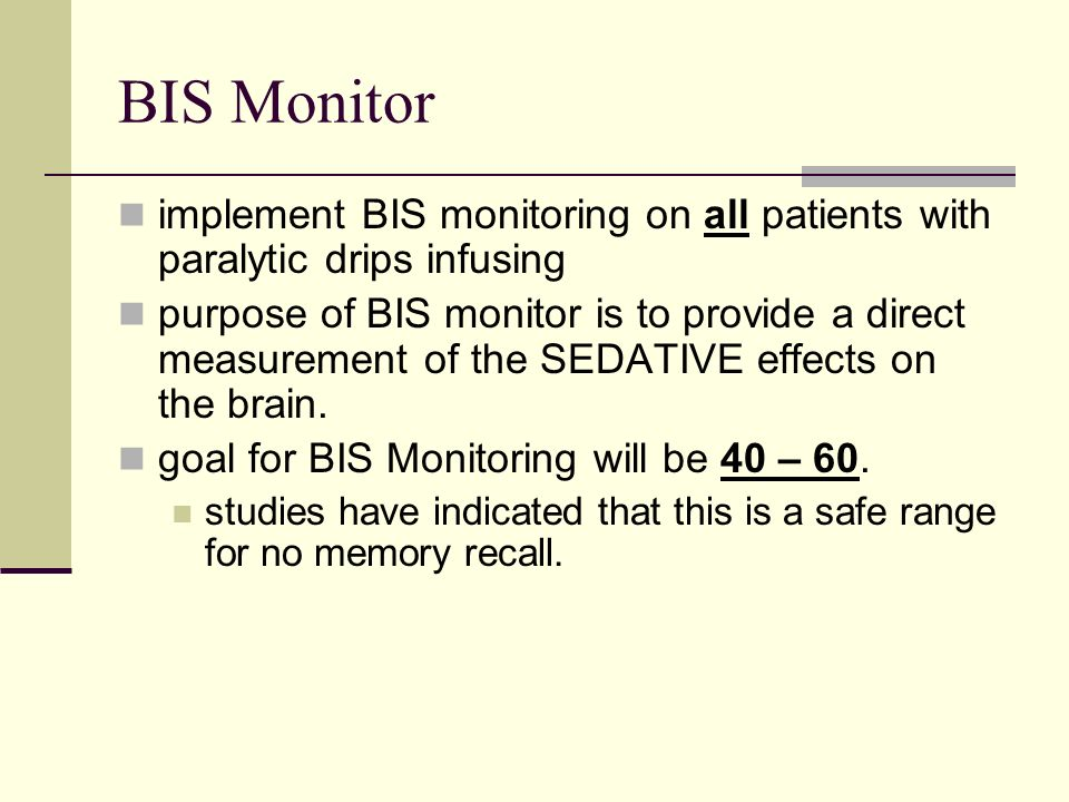 BIS Monitor implement BIS monitoring on all patients with paralytic drips infusing.