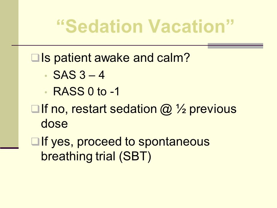 Sedation Vacation Is patient awake and calm