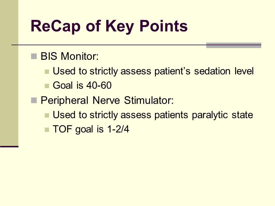 ReCap of Key Points BIS Monitor: Peripheral Nerve Stimulator: