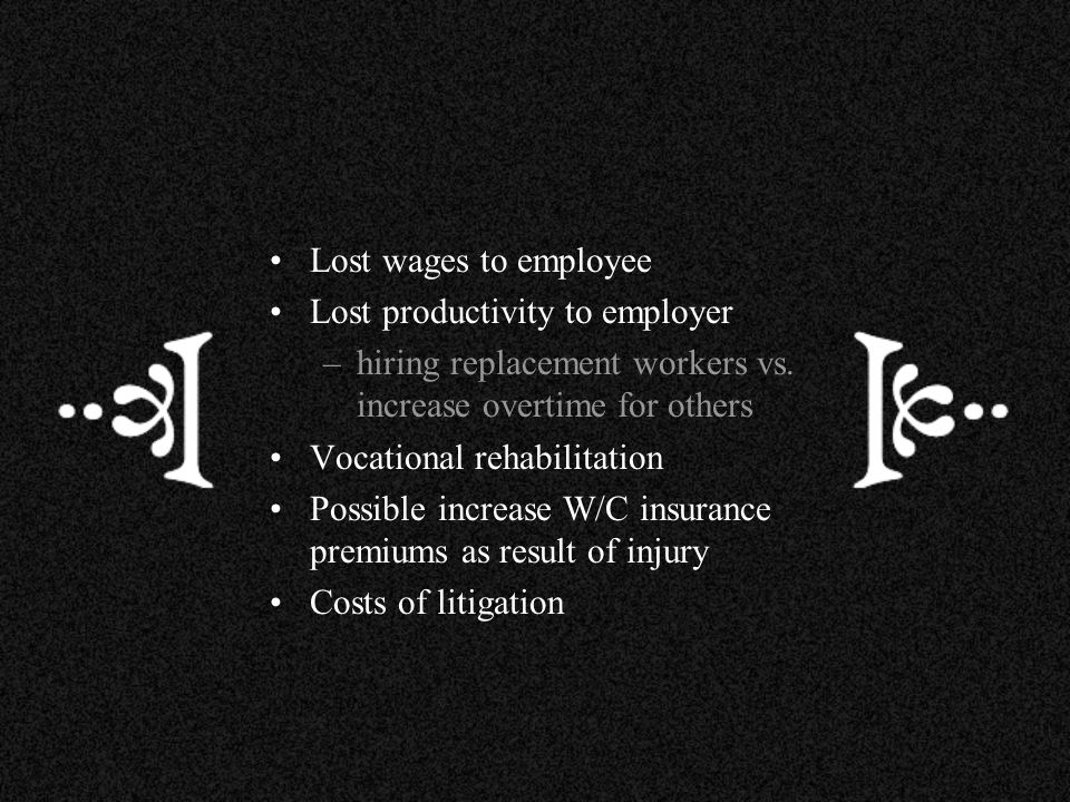 Lost wages to employee Lost productivity to employer. hiring replacement workers vs. increase overtime for others.