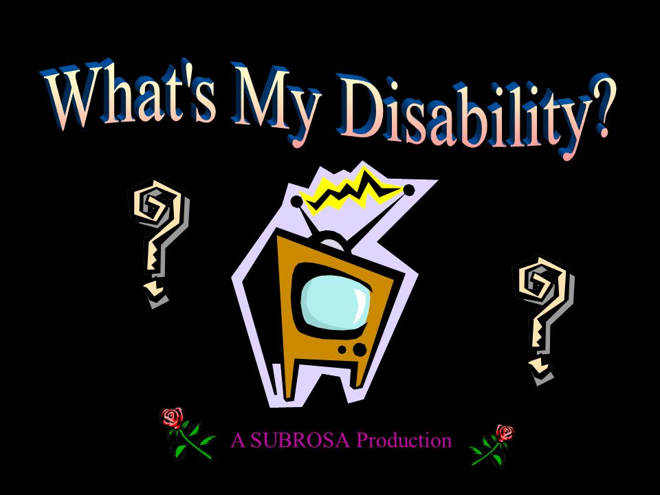 What s My Disability A SUBROSA Production