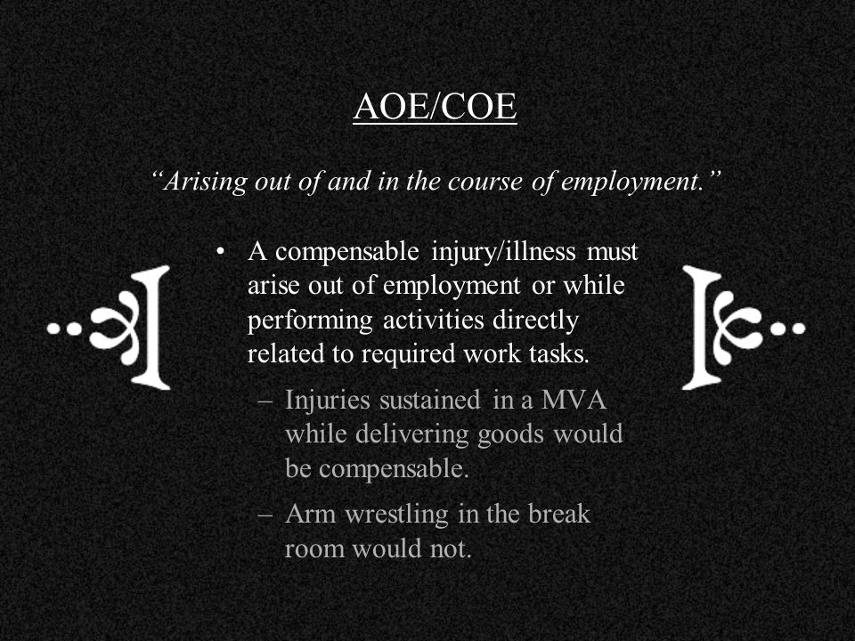AOE/COE Arising out of and in the course of employment.