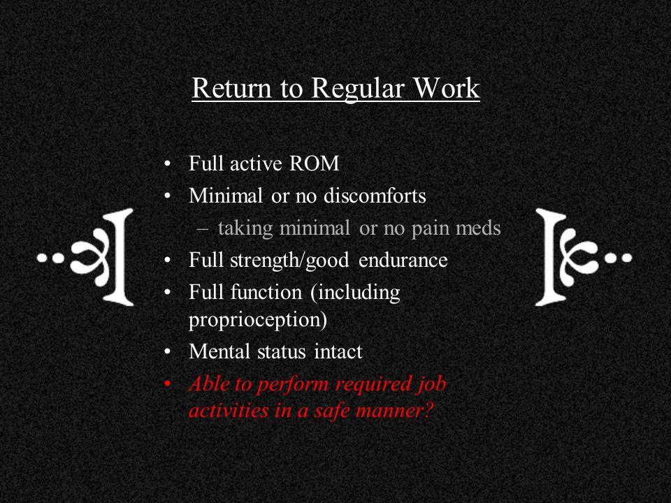Return to Regular Work Full active ROM Minimal or no discomforts