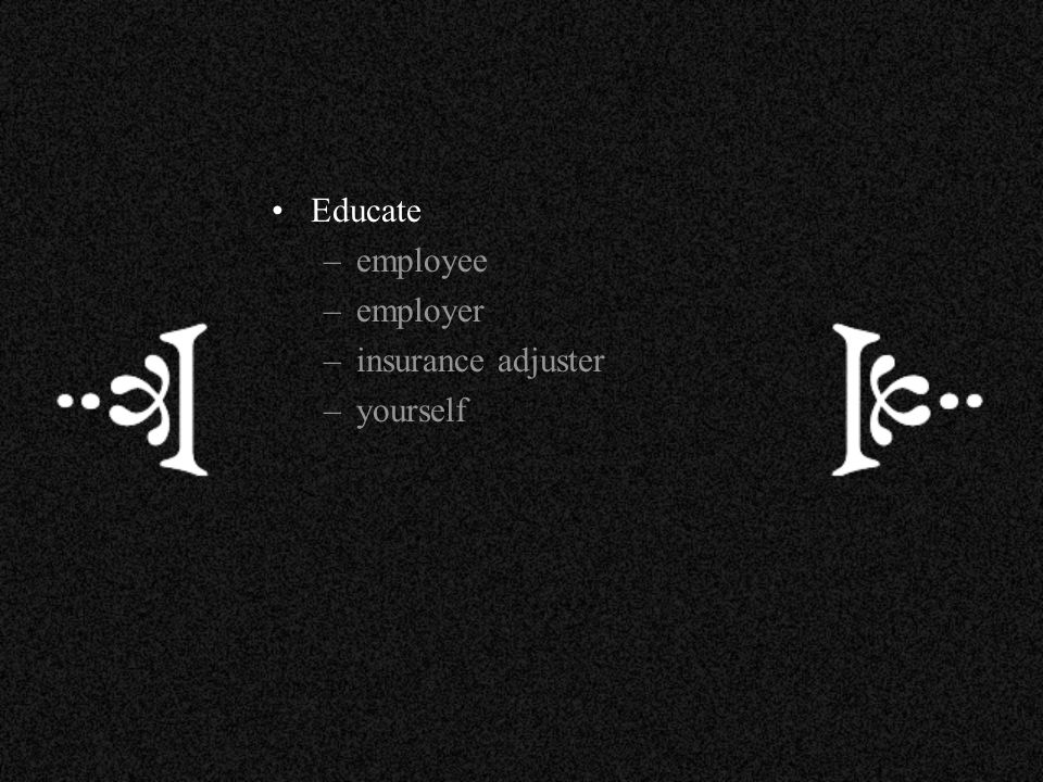Educate employee employer insurance adjuster yourself