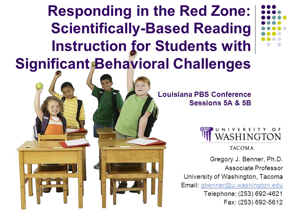 Responding in the Red Zone: Scientifically-Based Reading Instruction for Students with Significant Behavioral Challenges Louisiana PBS Conference Sessions 5A & 5B
