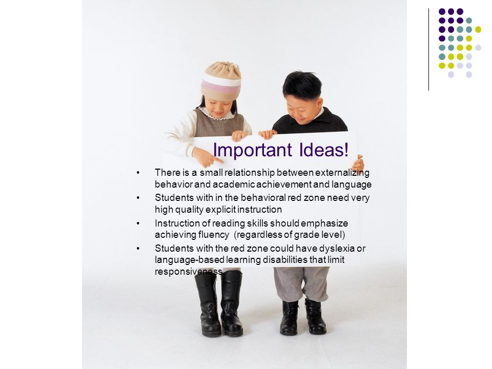 Important Ideas!There is a small relationship between externalizing behavior and academic achievement and language.