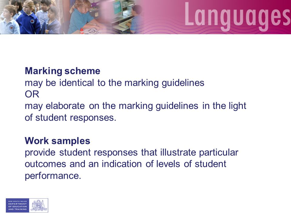 Marking scheme may be identical to the marking guidelines. OR. may elaborate on the marking guidelines in the light of student responses.