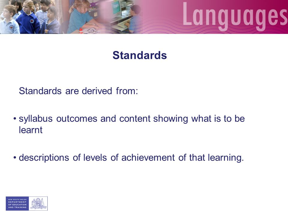 Standards Standards are derived from: